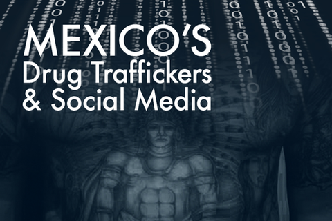 How Mexico's Drug Traffickers Harness Social Media