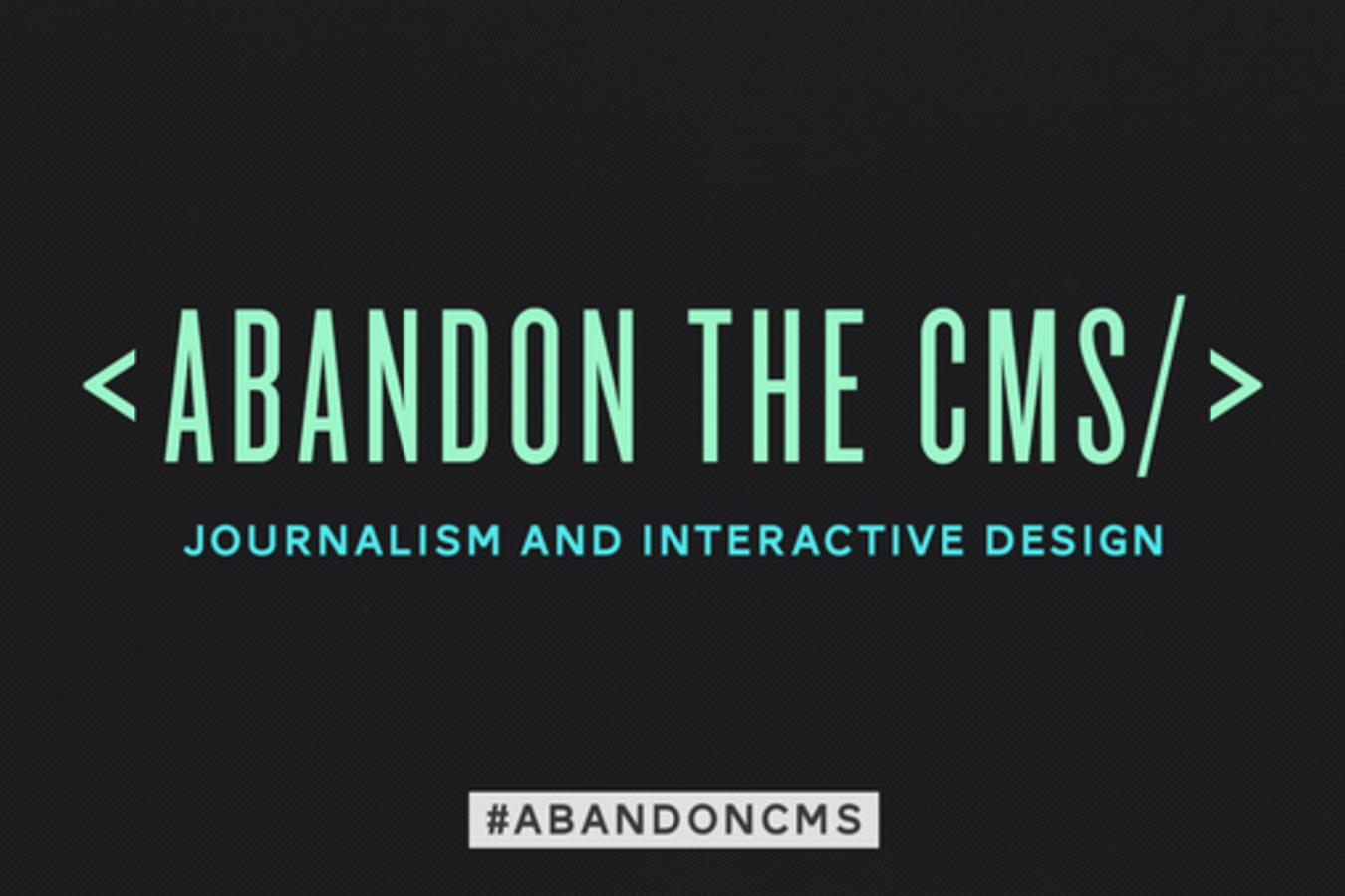 abandon the cms: journalism and interactive design | sxsw 2015 event